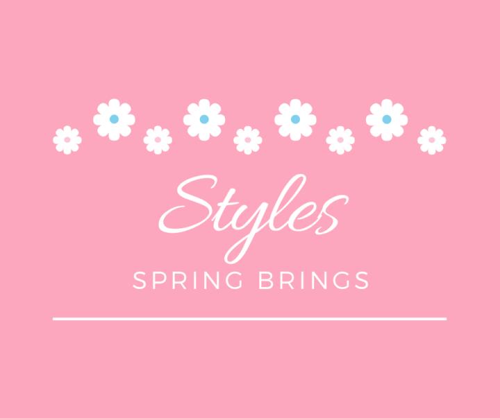 Styles Spring Brings