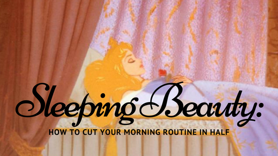 Sleeping Beauty: How to Cut Your Morning Routine in Half